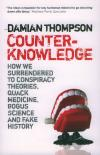 Counterknowledge: How We Surrendered to Conspiracy Theories, Quack Medicine, Bogus Science and Fake History