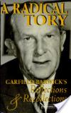 A Radical Tory: Garfield Barwick's Reflections and Recollections